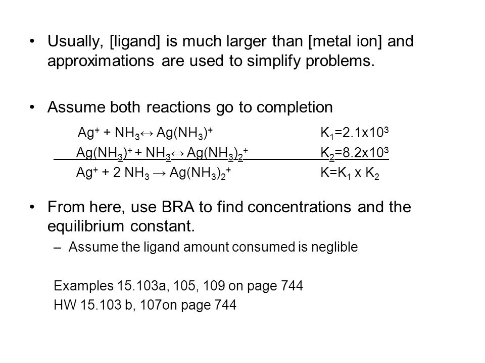 Usually, [ligand] is much larger than [metal ion] and approximations are used to simplify problems.